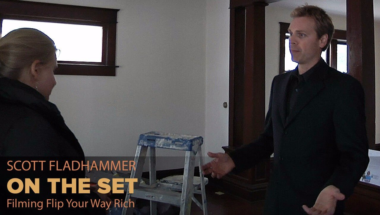 Scott FladHammer on the set filming Flip Your Way Rich